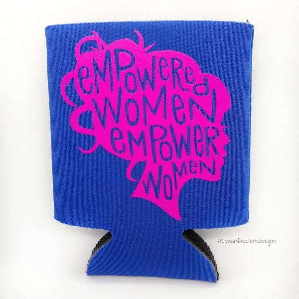 Can Coozies Empowered Women Empower Women